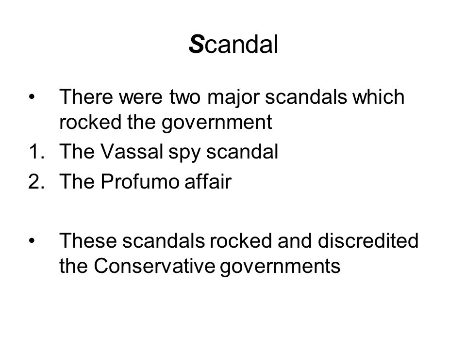 Scandal There were two major scandals which rocked the government