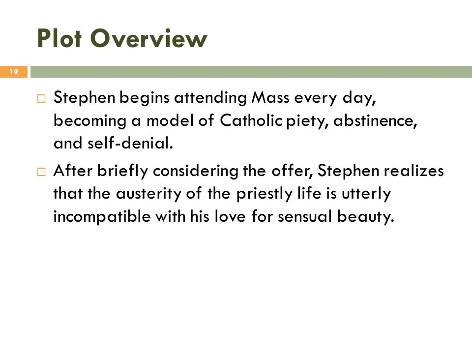 Plot Overview Stephen begins attending Mass every day, becoming a model of Catholic piety, abstinence, and self-denial.