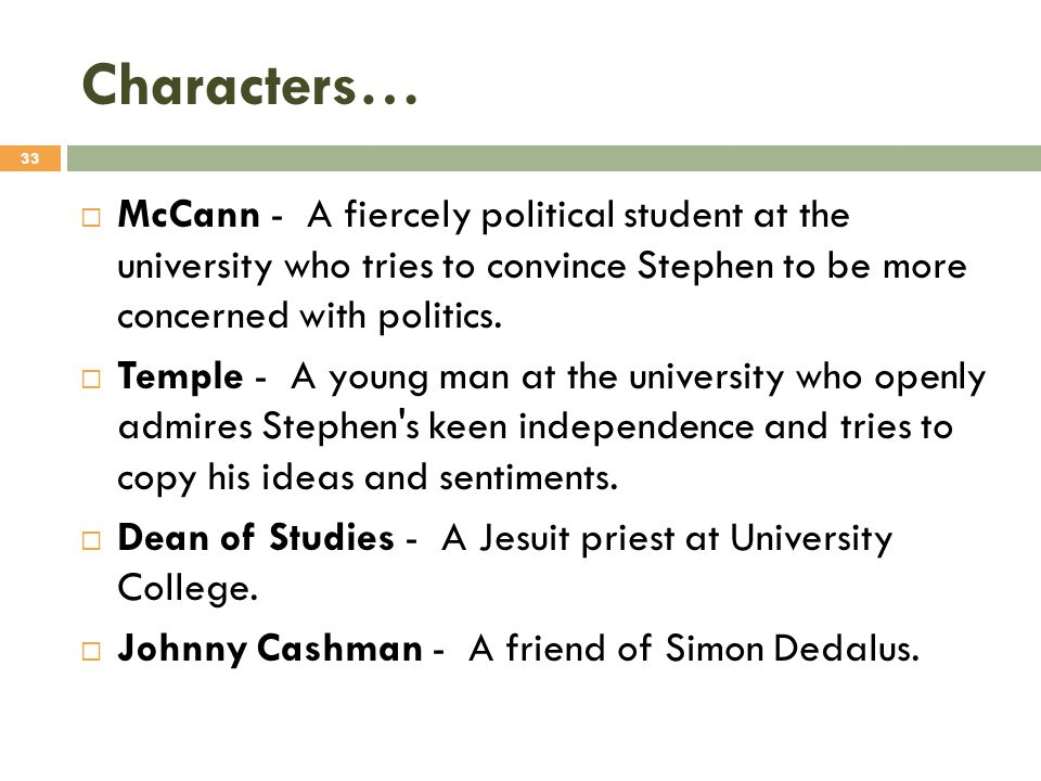 Characters… McCann - A fiercely political student at the university who tries to convince Stephen to be more concerned with politics.