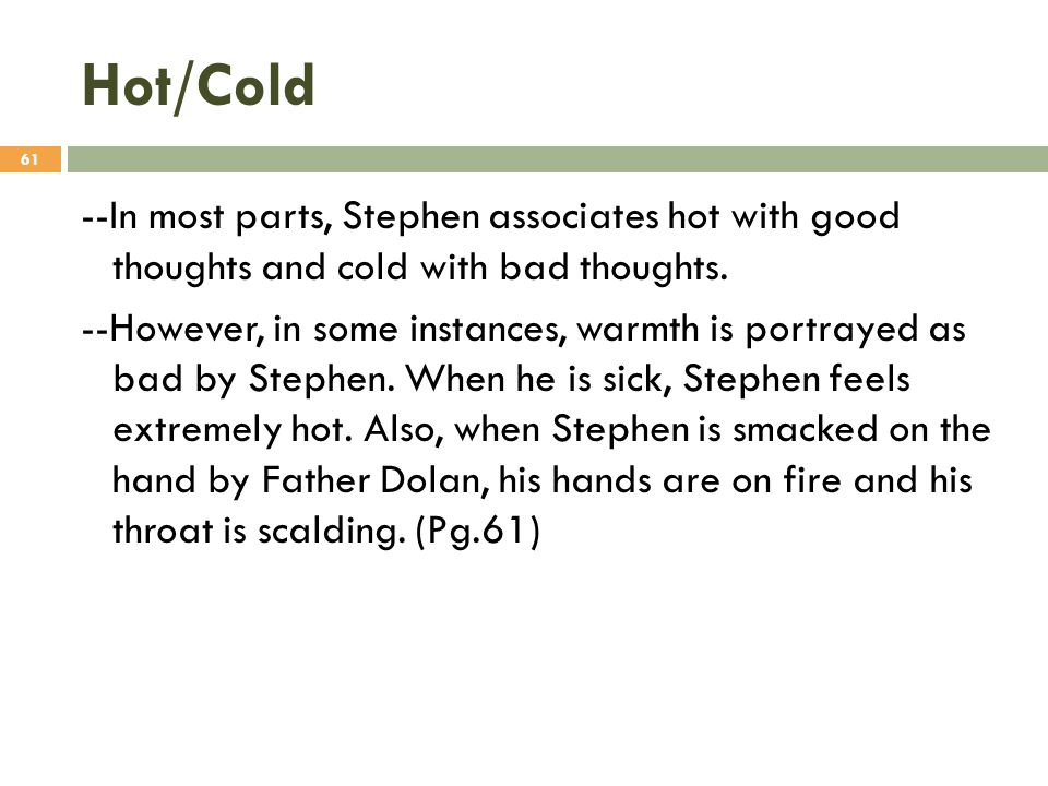 Hot/Cold --In most parts, Stephen associates hot with good thoughts and cold with bad thoughts.