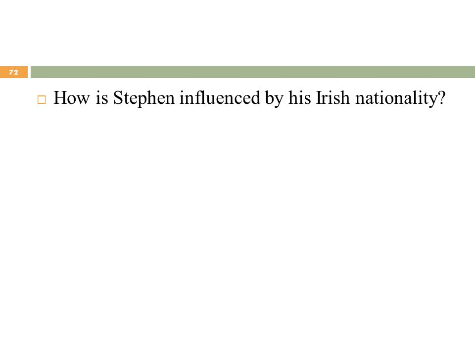 How is Stephen influenced by his Irish nationality