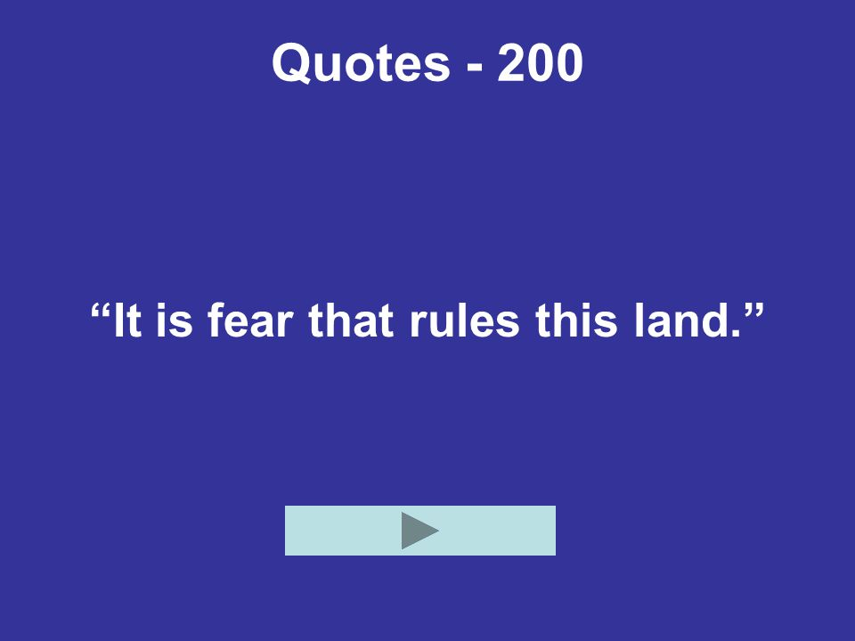 It is fear that rules this land.