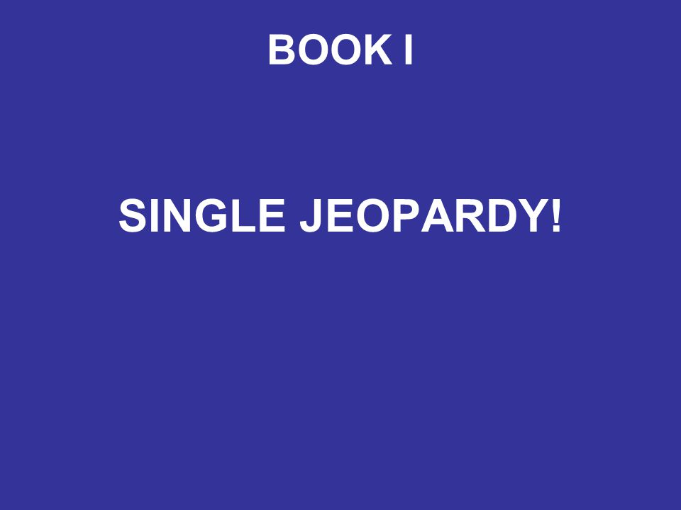 BOOK I SINGLE JEOPARDY!