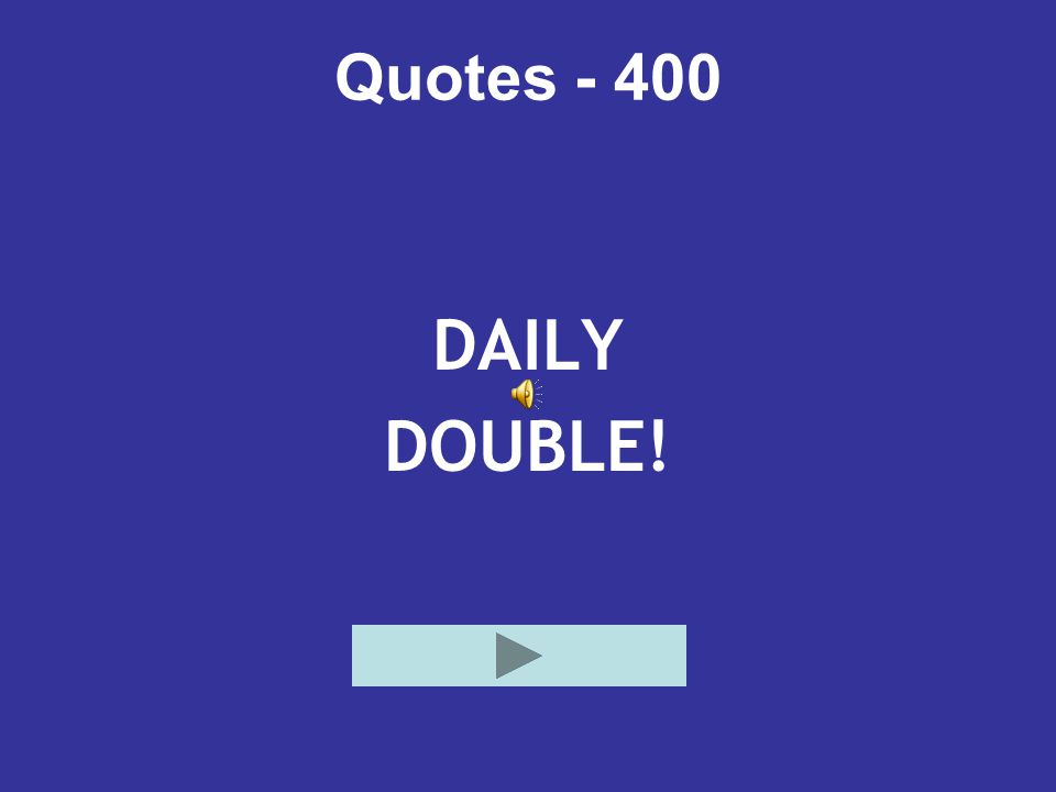 Quotes - 400 DAILY DOUBLE!