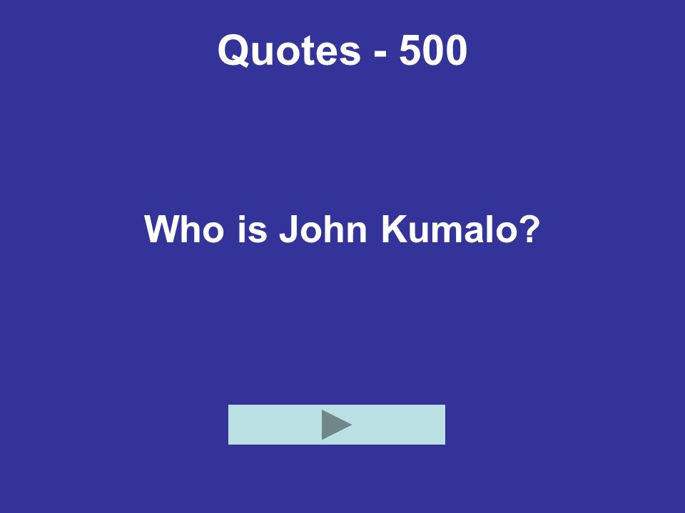 Quotes - 500 Who is John Kumalo