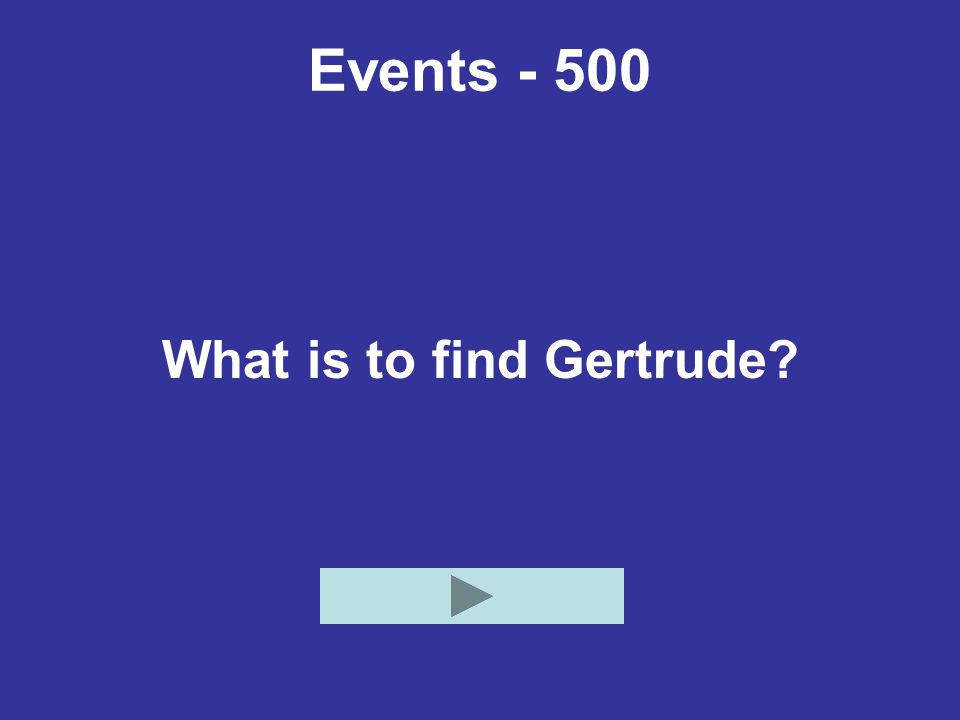 What is to find Gertrude