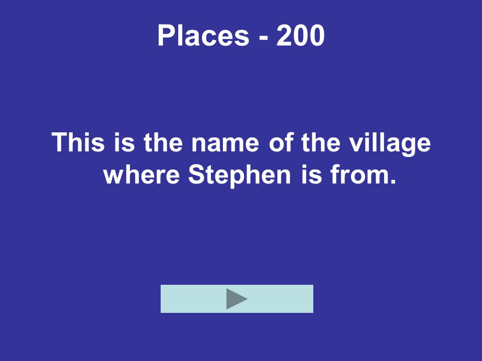 This is the name of the village where Stephen is from.