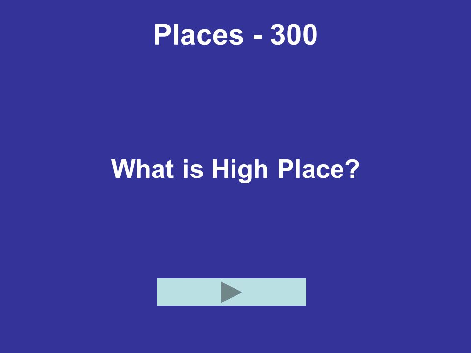 Places - 300 What is High Place
