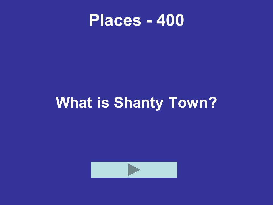 Places - 400 What is Shanty Town