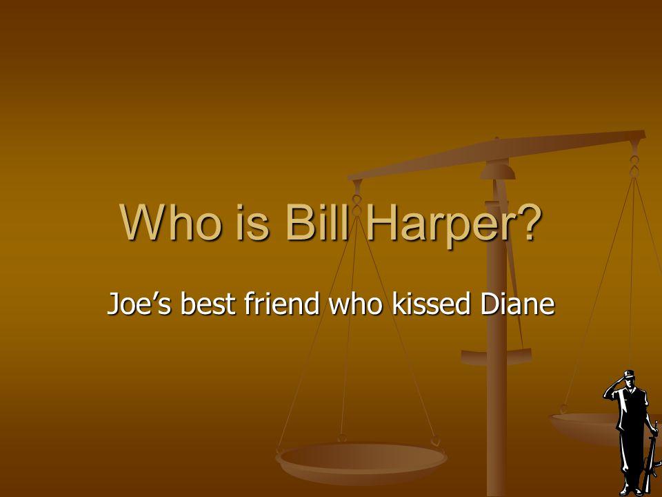 Joe's best friend who kissed Diane