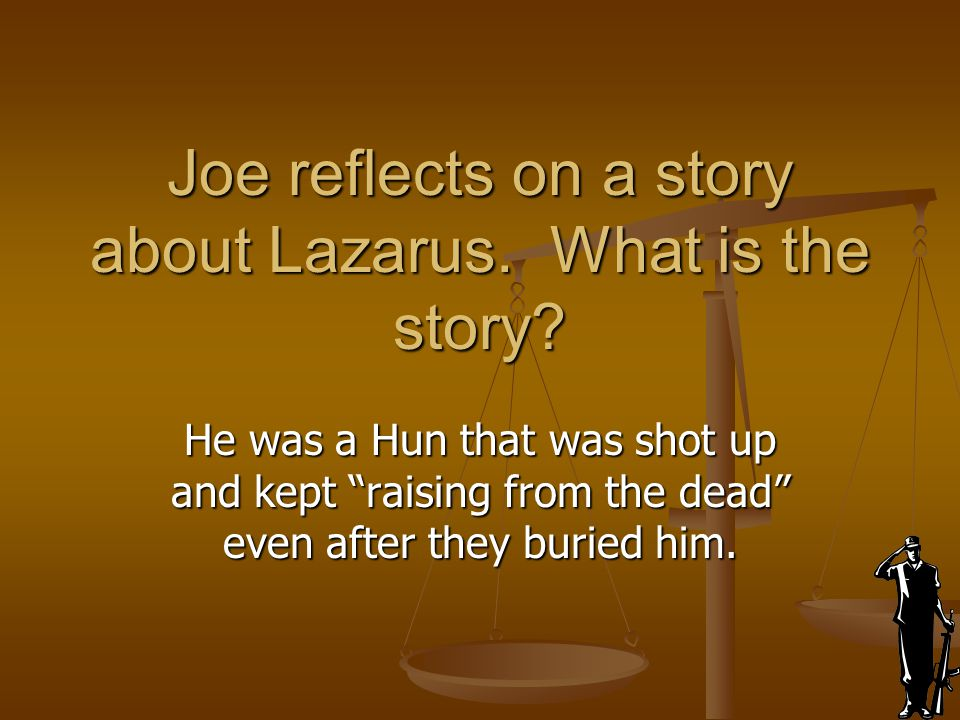Joe reflects on a story about Lazarus. What is the story