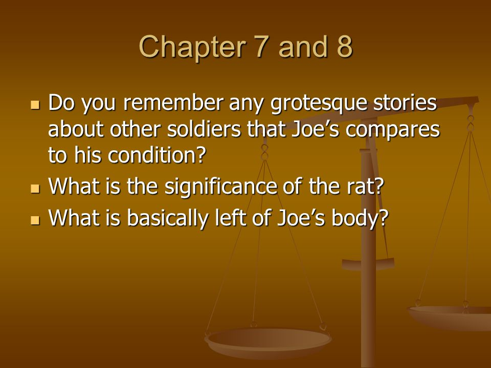 Chapter 7 and 8 Do you remember any grotesque stories about other soldiers that Joe's compares to his condition