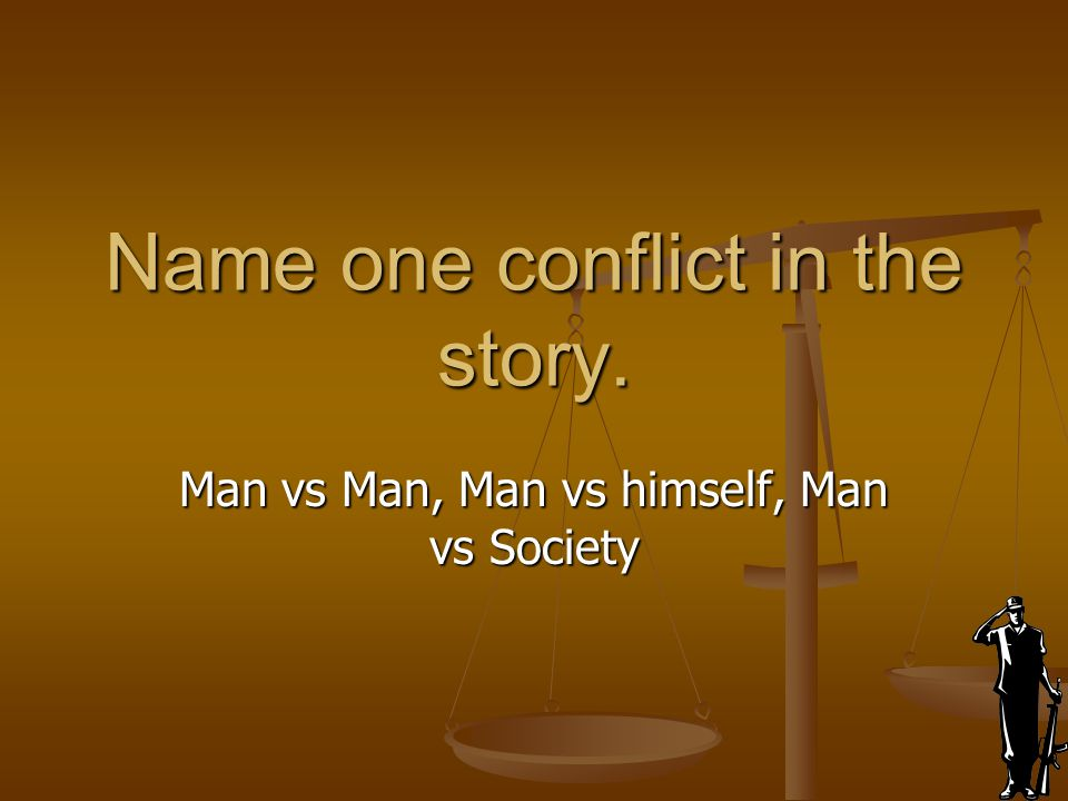 Name one conflict in the story.
