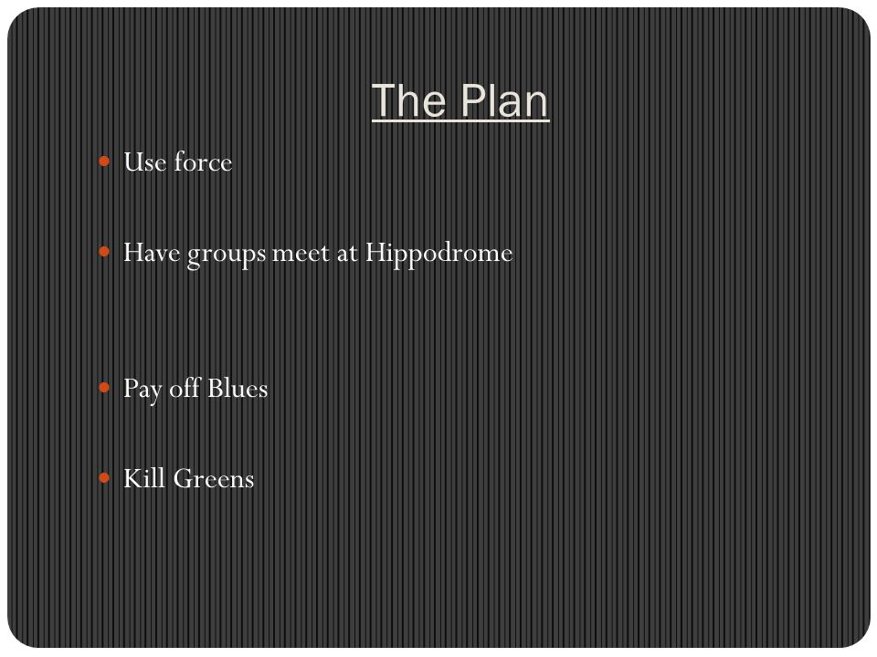 The Plan Use force Have groups meet at Hippodrome Pay off Blues