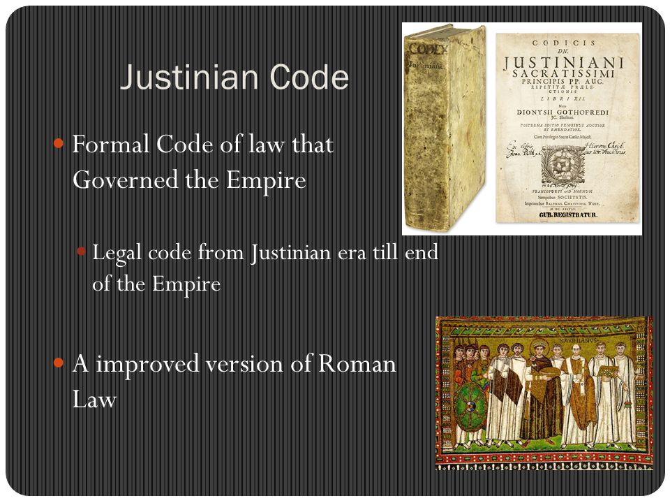 Justinian Code Formal Code of law that Governed the Empire