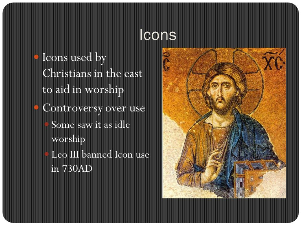 Icons Icons used by Christians in the east to aid in worship