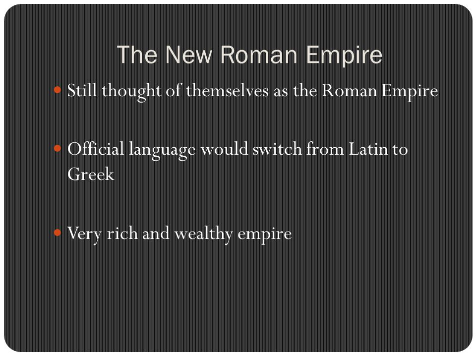The New Roman Empire Still thought of themselves as the Roman Empire