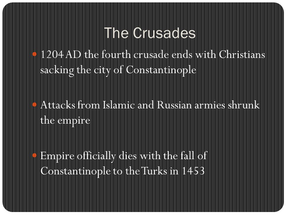 The Crusades 1204 AD the fourth crusade ends with Christians sacking the city of Constantinople.