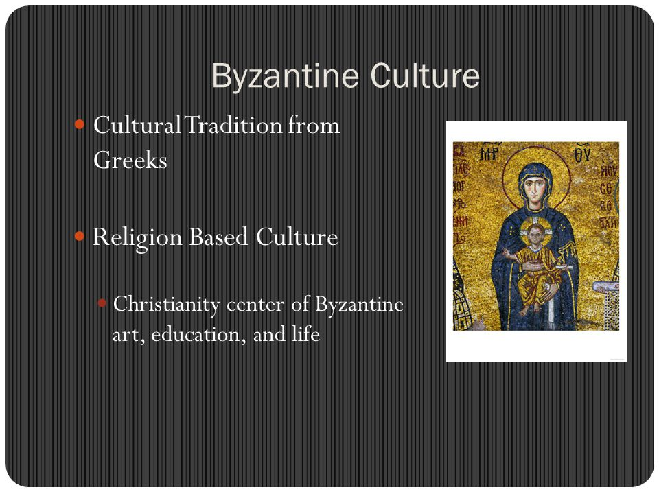 Byzantine Culture Cultural Tradition from Greeks