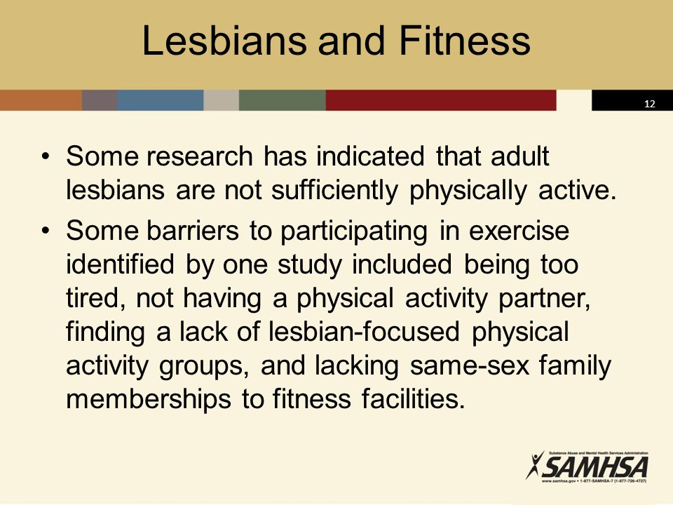 Lesbians and Fitness Some research has indicated that adult lesbians are not sufficiently physically active.