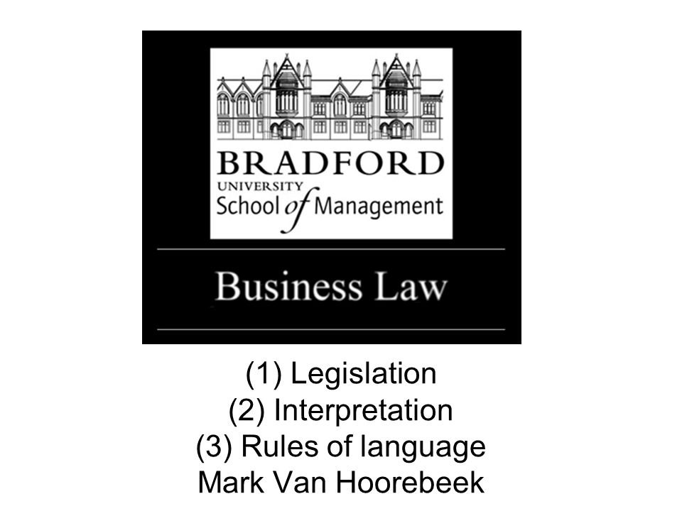(1) Legislation (2) Interpretation (3) Rules of language Mark Van Hoorebeek