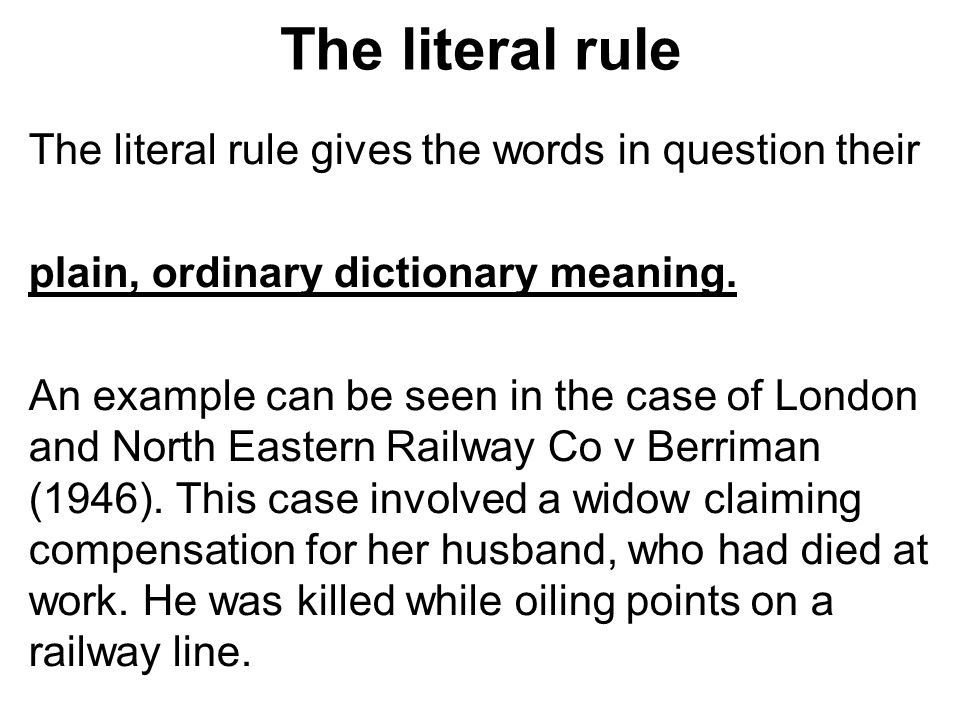 The literal rule The literal rule gives the words in question their