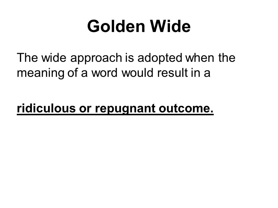 Golden Wide The wide approach is adopted when the meaning of a word would result in a.