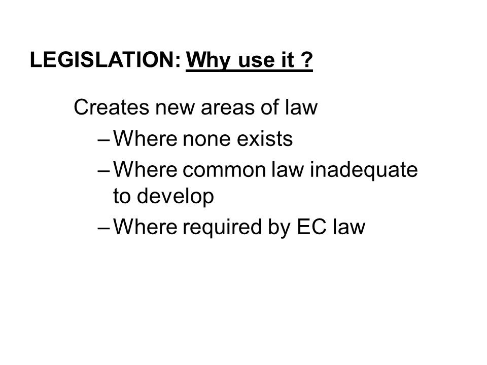 LEGISLATION: Why use it