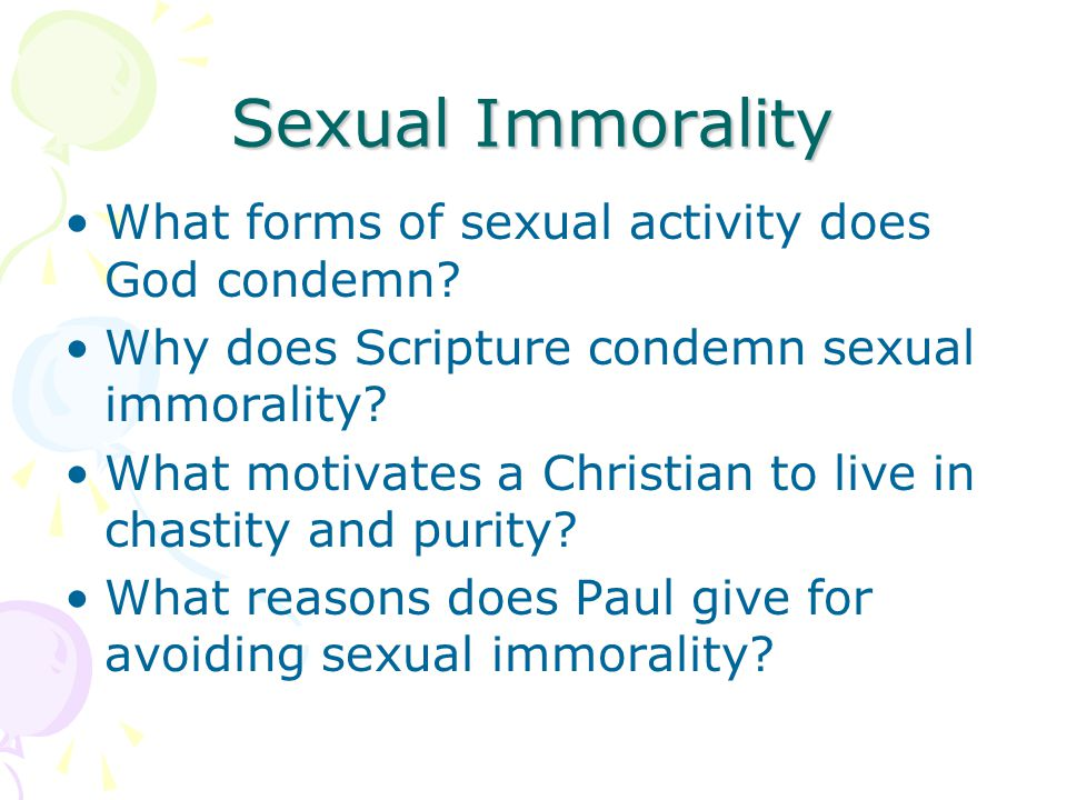 Sexual Immorality What forms of sexual activity does God condemn