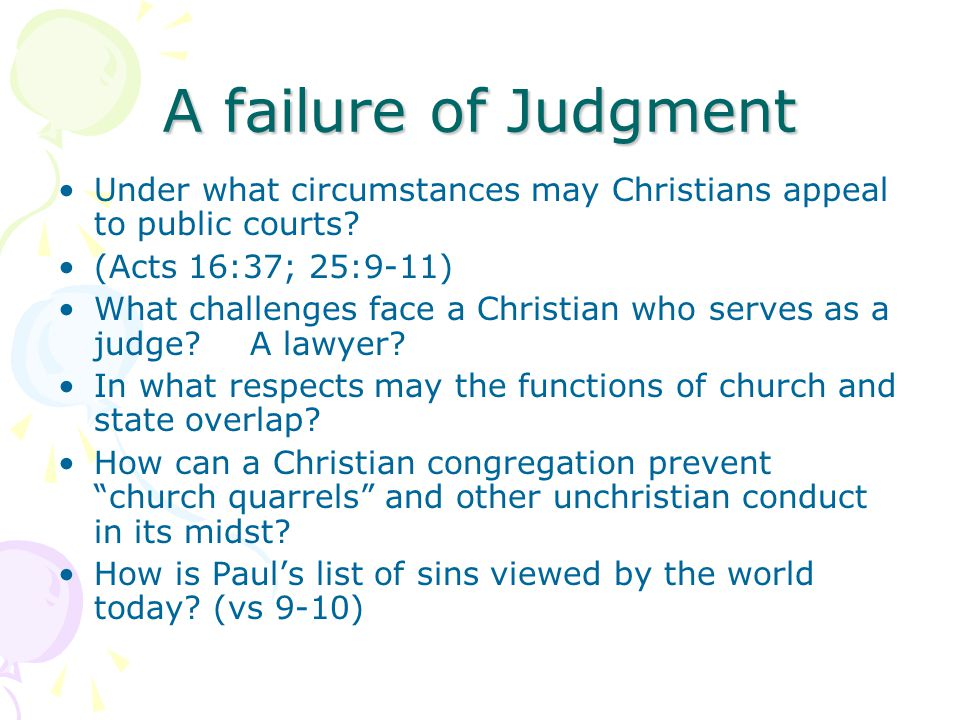 A failure of Judgment Under what circumstances may Christians appeal to public courts (Acts 16:37; 25:9-11)