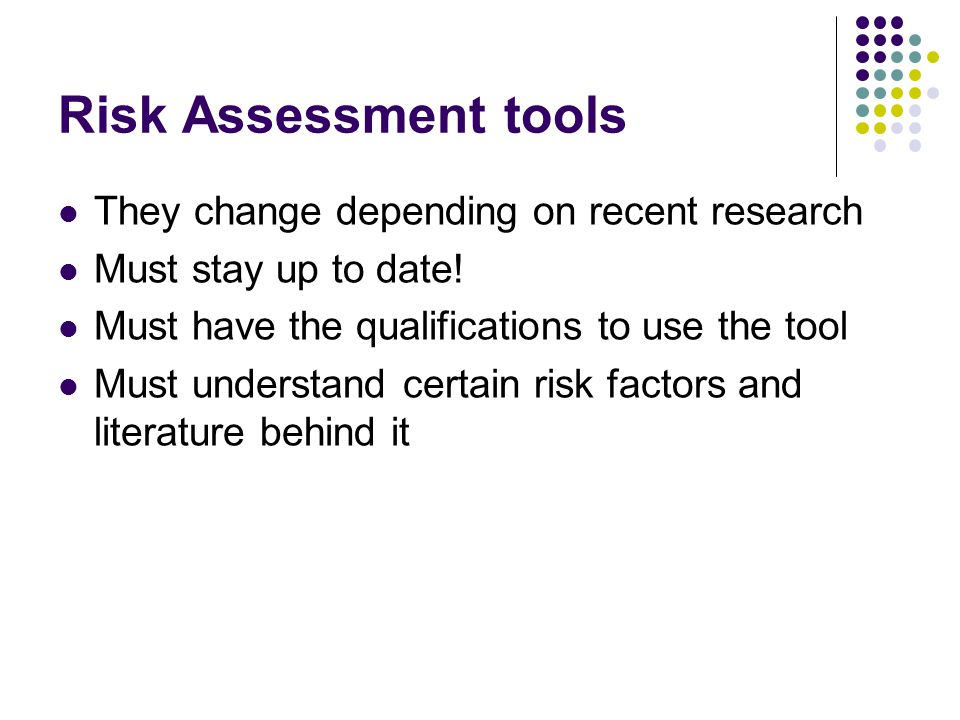 Risk Assessment tools They change depending on recent research