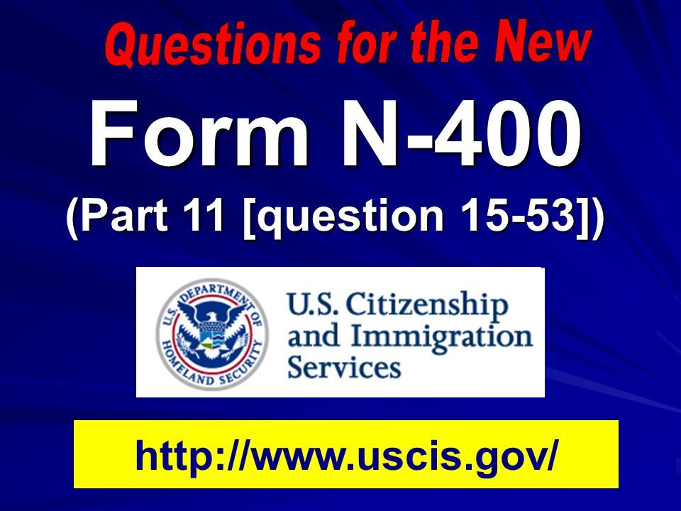 Form N 400 Part 11 Question 15 53 Ppt Video Online Download
