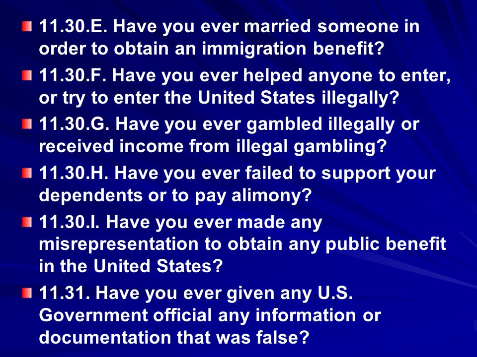 11.30.E. Have you ever married someone in order to obtain an immigration benefit