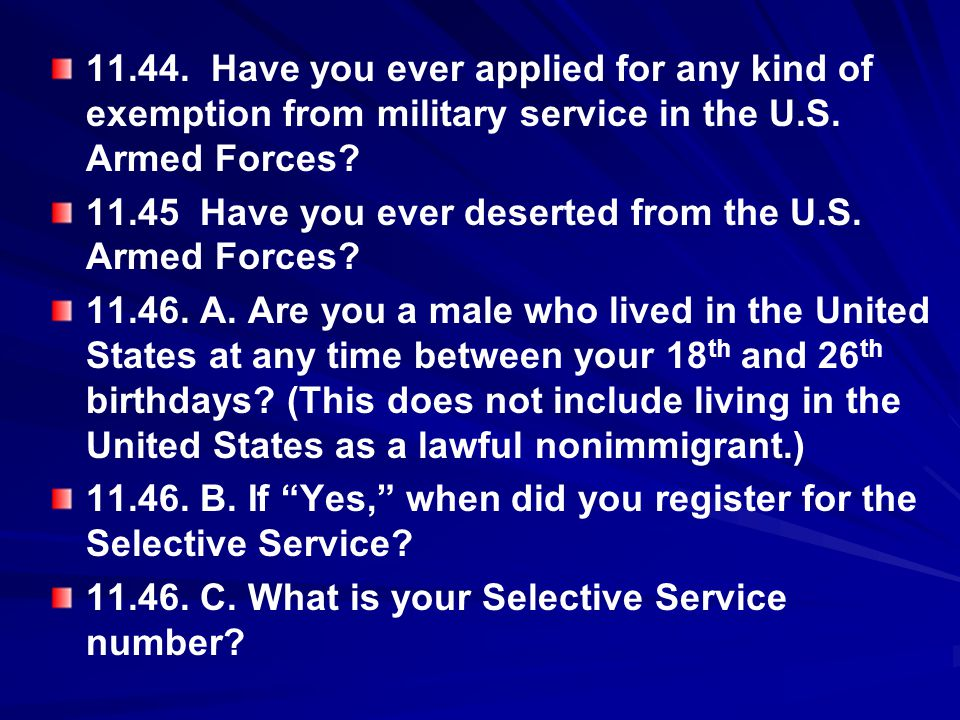 11.44. Have you ever applied for any kind of exemption from military service in the U.S. Armed Forces