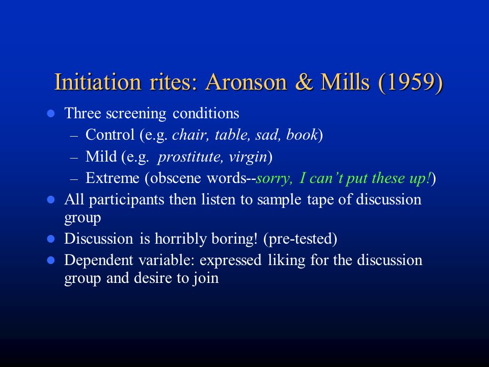 Initiation rites: Aronson & Mills (1959)
