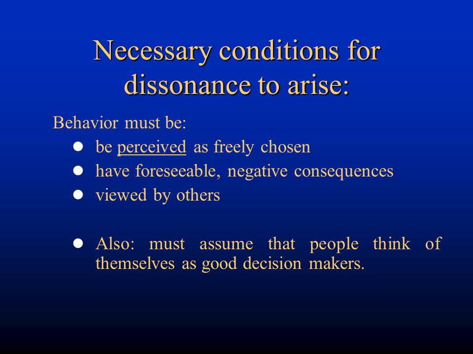 Necessary conditions for dissonance to arise: