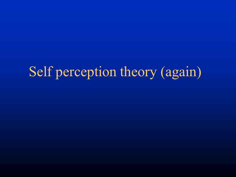 Self perception theory (again)