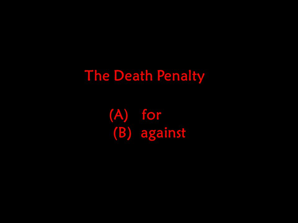 The Death Penalty for (B) against