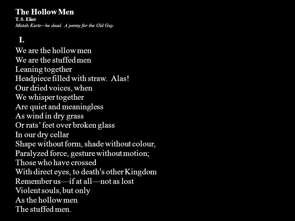 I. The Hollow Men We are the hollow men We are the stuffed men