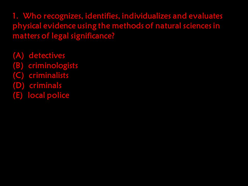 1. Who recognizes, identifies, individualizes and evaluates physical evidence using the methods of natural sciences in matters of legal significance