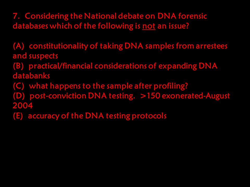 7. Considering the National debate on DNA forensic databases which of the following is not an issue