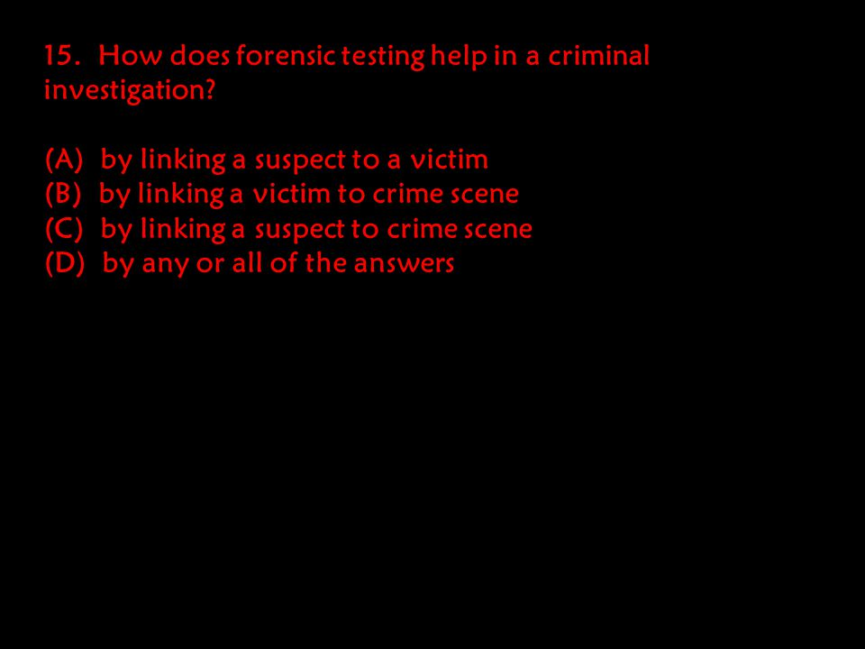 15. How does forensic testing help in a criminal investigation