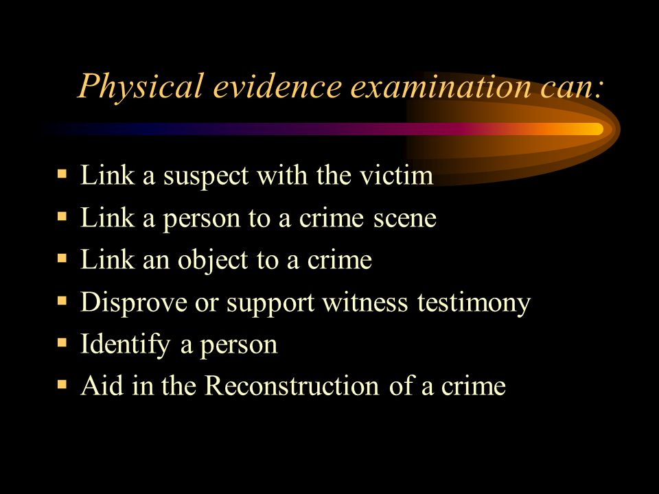 Physical evidence examination can: