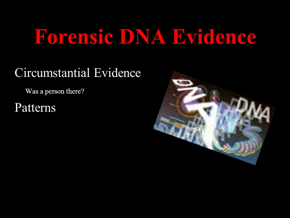 Forensic DNA Evidence Circumstantial Evidence Patterns