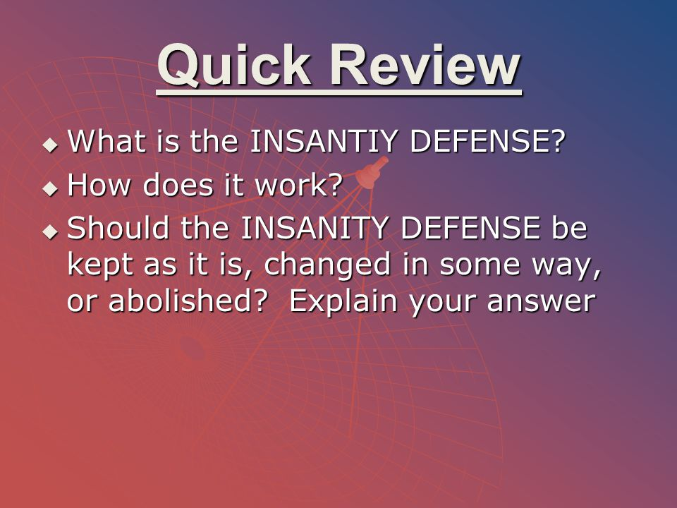 Quick Review What is the INSANTIY DEFENSE How does it work