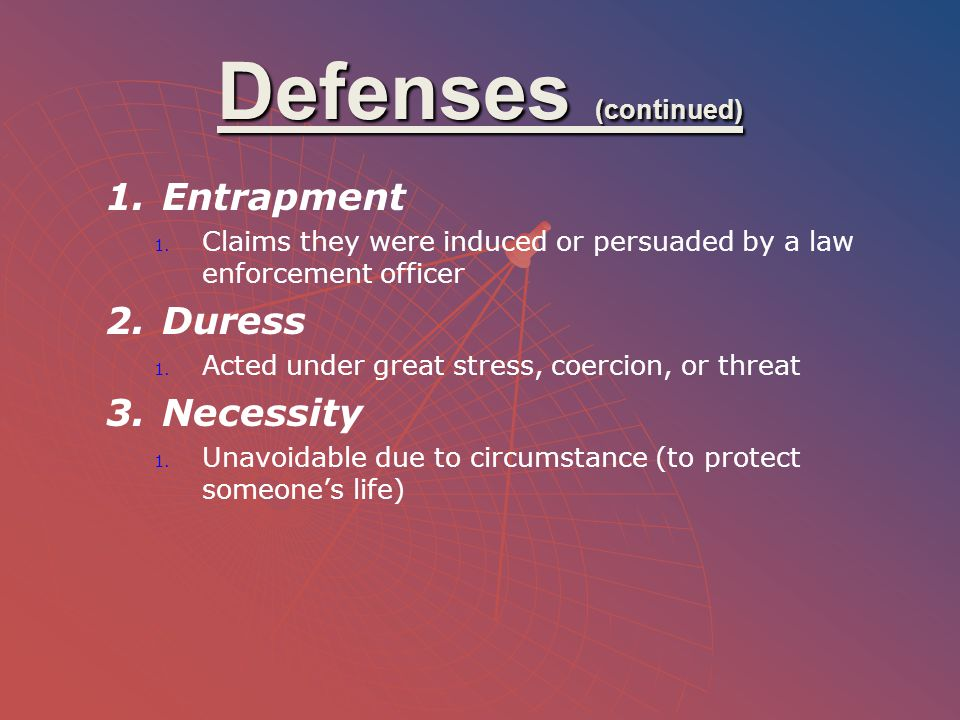 Defenses (continued) Entrapment Duress Necessity