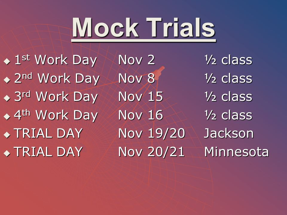 Mock Trials 1st Work Day Nov 2 ½ class 2nd Work Day Nov 8 ½ class
