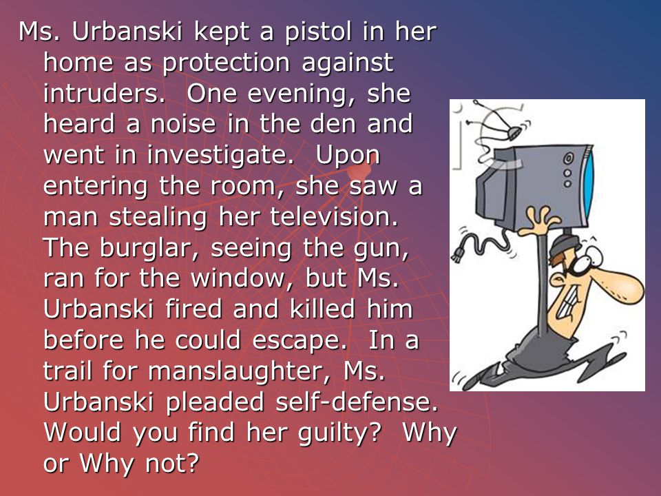 Ms. Urbanski kept a pistol in her home as protection against intruders