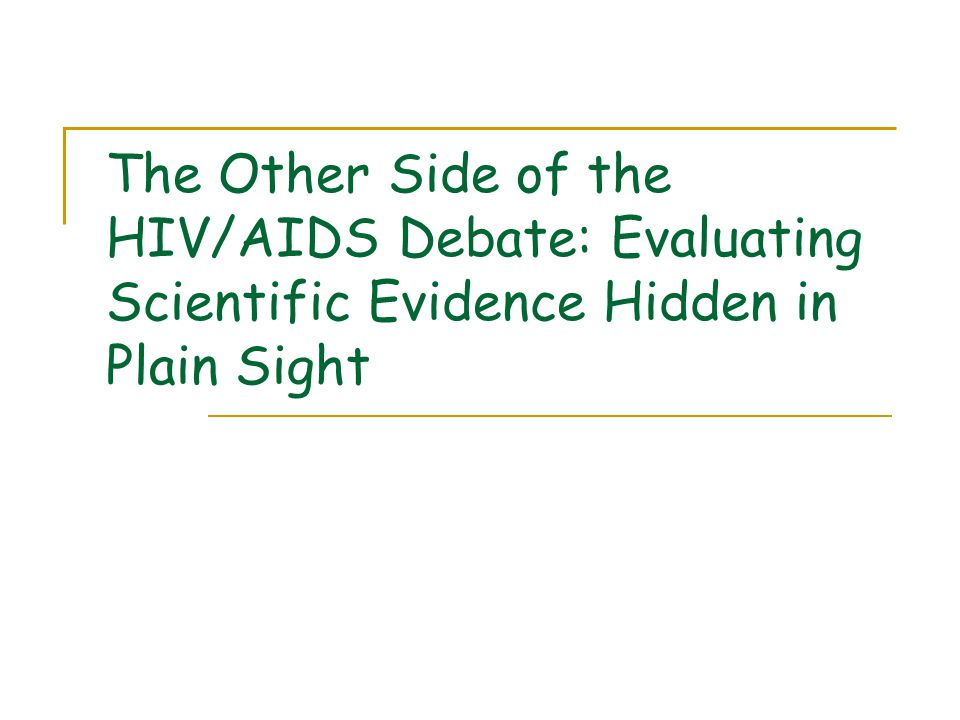The Other Side of the HIV/AIDS Debate: Evaluating Scientific Evidence Hidden in Plain Sight