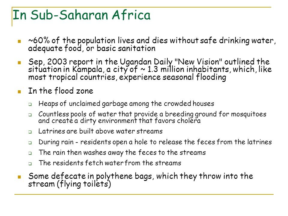 In Sub-Saharan Africa ~60% of the population lives and dies without safe drinking water, adequate food, or basic sanitation.